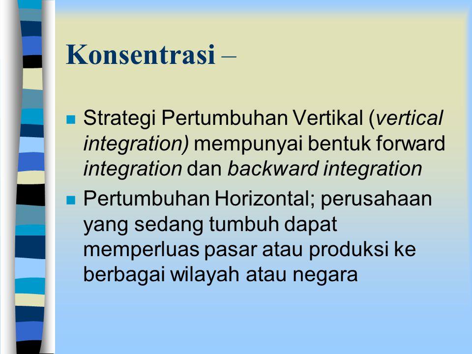 Dua strategi pertumbuhan secara operasional ; n Konsentrasi – Strategi ini dilakukan perusahaan dengan fokus kepada lini produk yang memberikan hasil