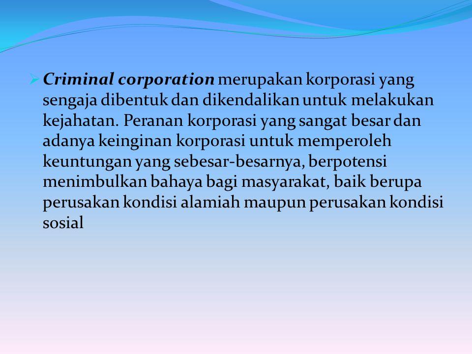  Criminal corporation merupakan korporasi yang sengaja dibentuk dan dikendalikan untuk melakukan kejahatan.