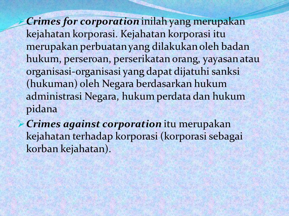  Crimes for corporation inilah yang merupakan kejahatan korporasi.