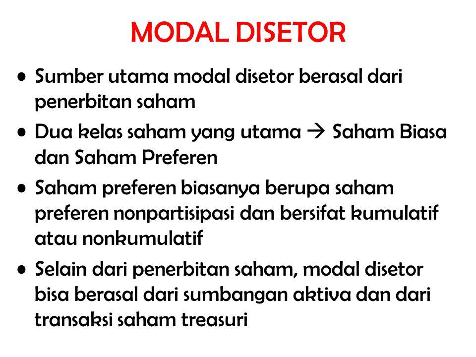 MODAL DISETOR Sumber utama modal disetor berasal dari penerbitan saham Dua kelas saham yang utama  Saham Biasa dan Saham Preferen Saham preferen bias