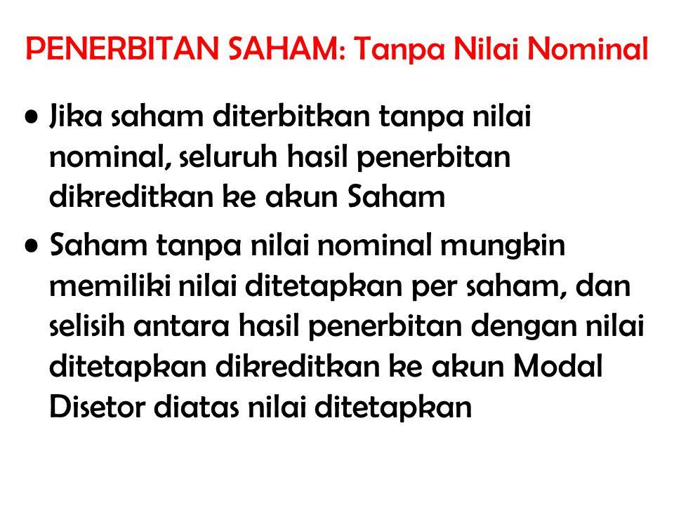 PENERBITAN SAHAM: Tanpa Nilai Nominal Jika saham diterbitkan tanpa nilai nominal, seluruh hasil penerbitan dikreditkan ke akun Saham Saham tanpa nilai