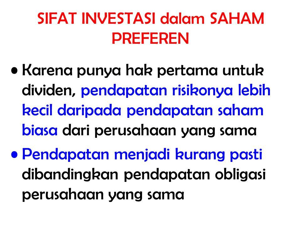 SIFAT INVESTASI dalam SAHAM PREFEREN Karena punya hak pertama untuk dividen, pendapatan risikonya lebih kecil daripada pendapatan saham biasa dari per