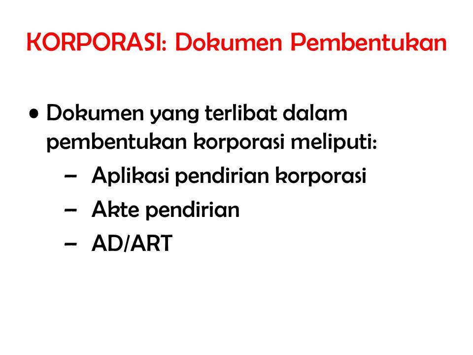 KORPORASI: Dokumen Pembentukan Dokumen yang terlibat dalam pembentukan korporasi meliputi: –Aplikasi pendirian korporasi –Akte pendirian –AD/ART