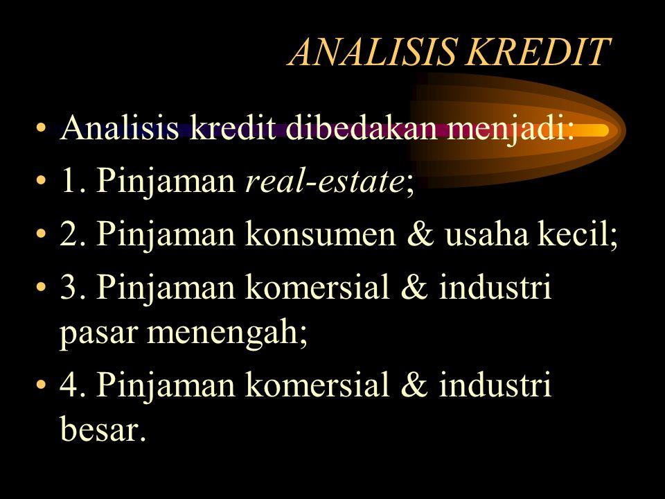 ANALISIS KREDIT Analisis kredit dibedakan menjadi: 1. Pinjaman real-estate; 2. Pinjaman konsumen & usaha kecil; 3. Pinjaman komersial & industri pasar