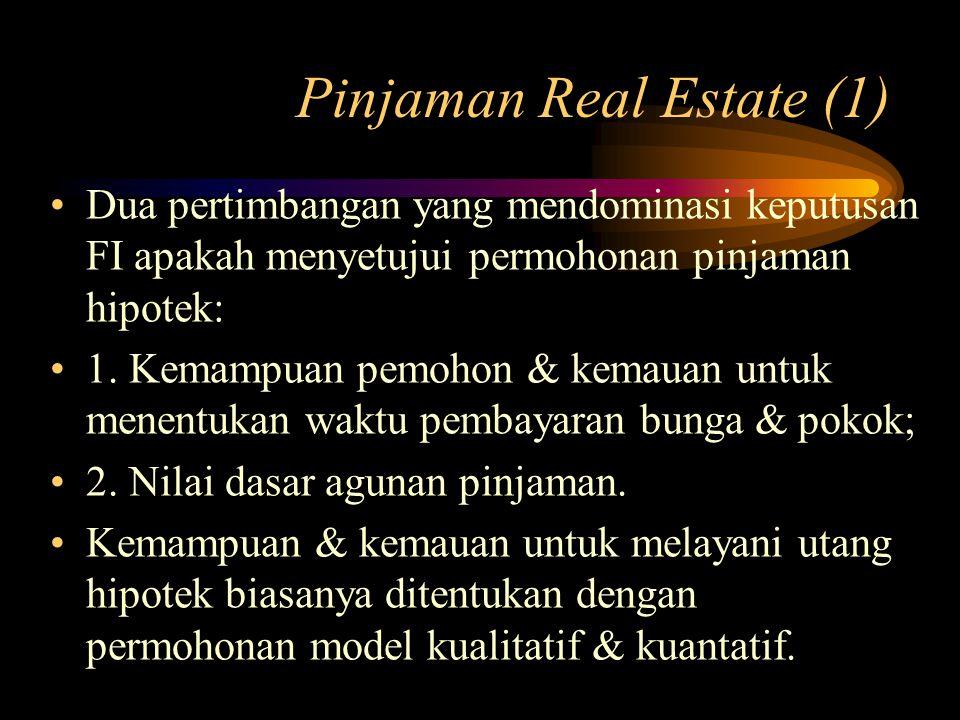 Pinjaman Real Estate (1) Dua pertimbangan yang mendominasi keputusan FI apakah menyetujui permohonan pinjaman hipotek: 1. Kemampuan pemohon & kemauan