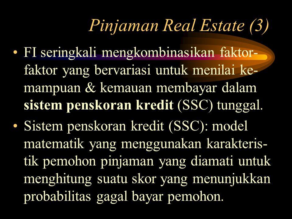 Pinjaman Real Estate (3) FI seringkali mengkombinasikan faktor- faktor yang bervariasi untuk menilai ke- mampuan & kemauan membayar dalam sistem pensk