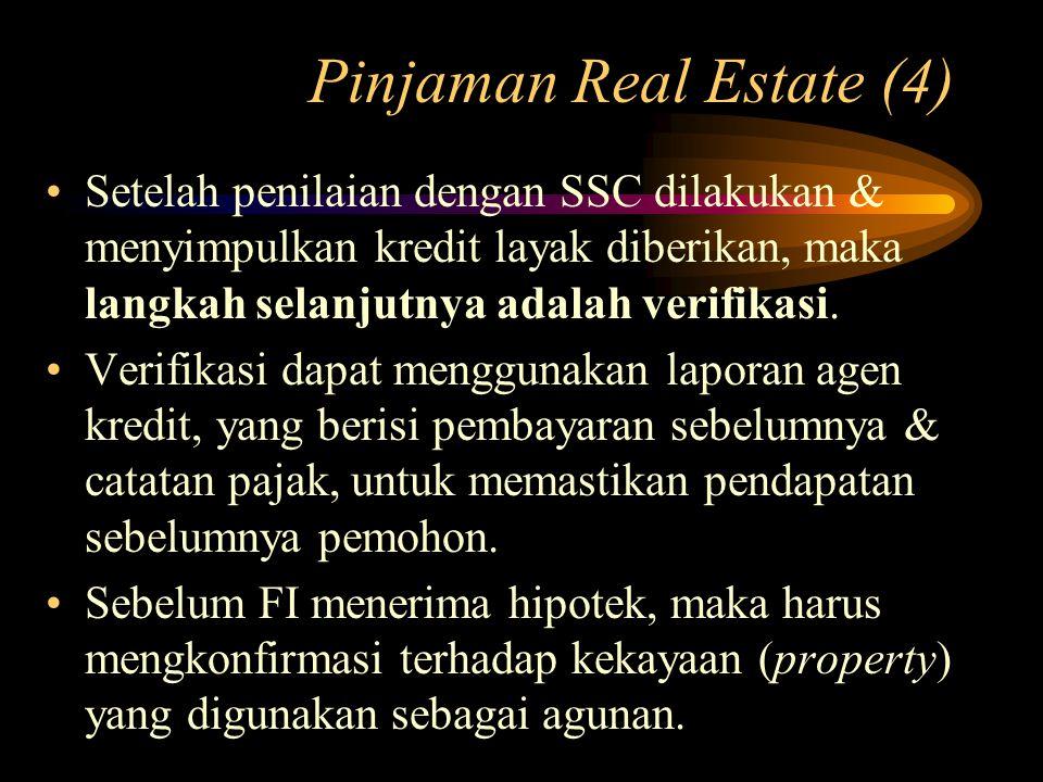 Pinjaman Real Estate (4) Setelah penilaian dengan SSC dilakukan & menyimpulkan kredit layak diberikan, maka langkah selanjutnya adalah verifikasi. Ver