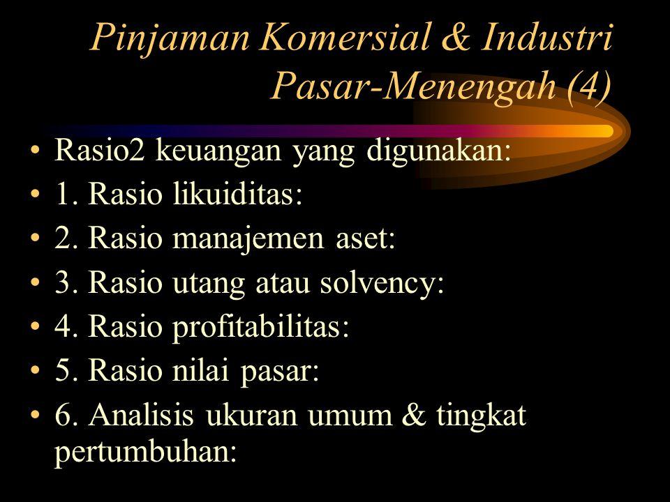 Pinjaman Komersial & Industri Pasar-Menengah (4) Rasio2 keuangan yang digunakan: 1. Rasio likuiditas: 2. Rasio manajemen aset: 3. Rasio utang atau sol