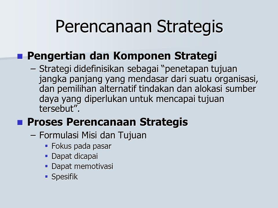 Perencanaan Strategis Pengertian dan Komponen Strategi Pengertian dan Komponen Strategi –Strategi didefinisikan sebagai penetapan tujuan jangka panjang yang mendasar dari suatu organisasi, dan pemilihan alternatif tindakan dan alokasi sumber daya yang diperlukan untuk mencapai tujuan tersebut .