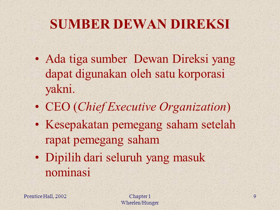 Prentice Hall, 2002Chapter 1 Wheelen/Hunger 9 SUMBER DEWAN DIREKSI Ada tiga sumber Dewan Direksi yang dapat digunakan oleh satu korporasi yakni. CEO (