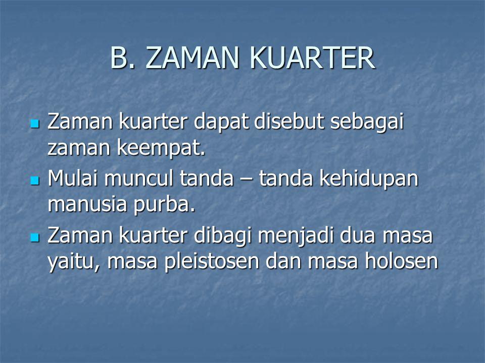 B.ZAMAN KUARTER Zaman kuarter dapat disebut sebagai zaman keempat.