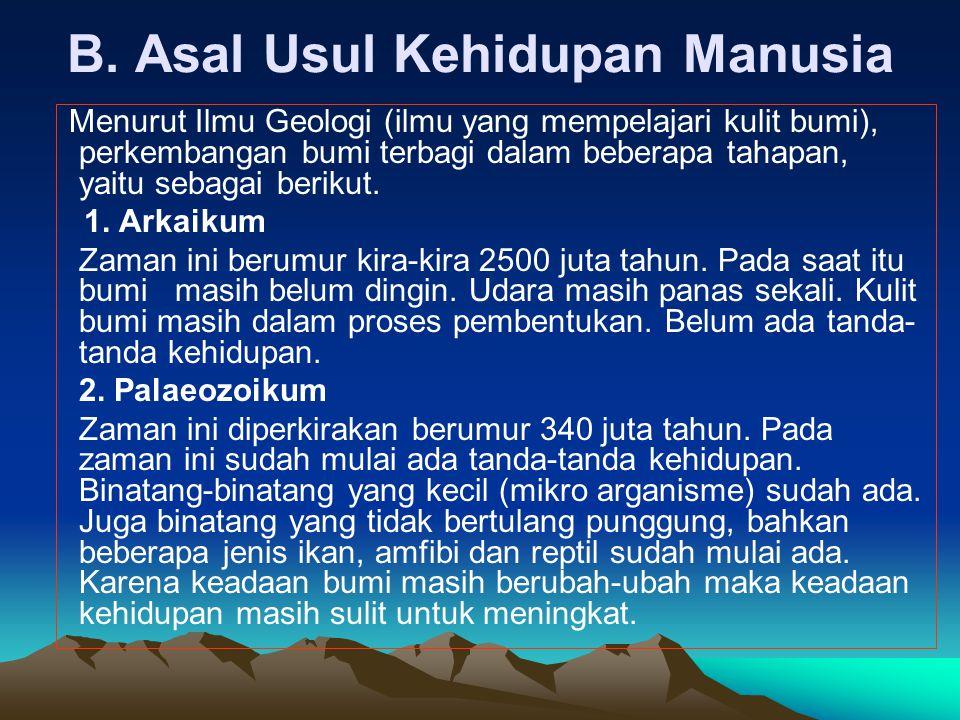 B. Asal Usul Kehidupan Manusia Menurut Ilmu Geologi (ilmu yang mempelajari kulit bumi), perkembangan bumi terbagi dalam beberapa tahapan, yaitu sebaga