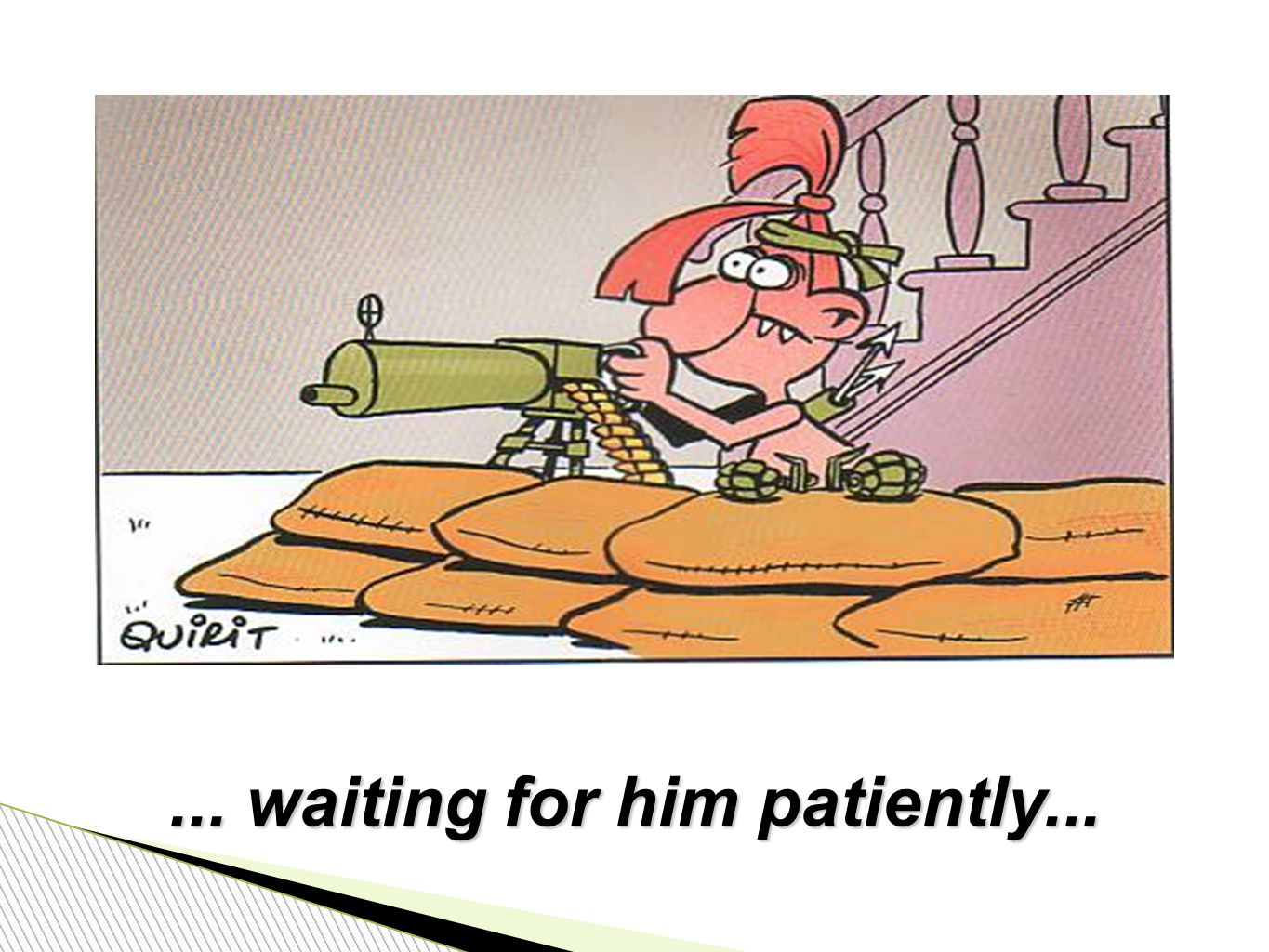 ... waiting for him patiently...