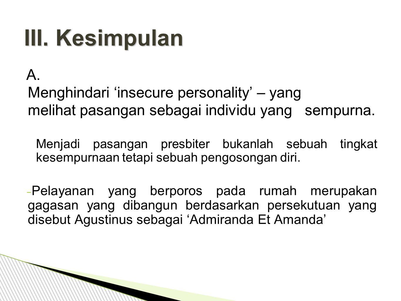A.Menghindari 'insecure personality' – yang melihat pasangan sebagai individu yang sempurna.