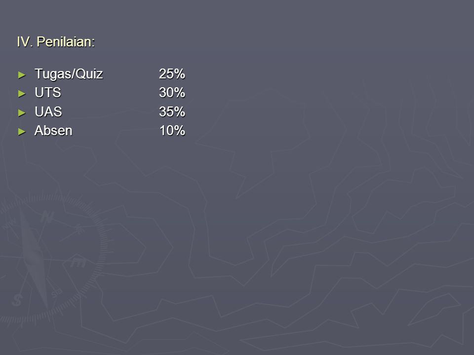 IV. Penilaian: ► Tugas/Quiz25% ► UTS30% ► UAS35% ► Absen10%