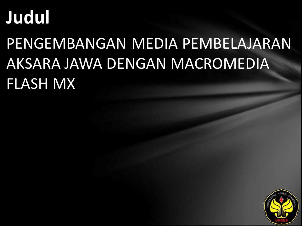 Judul PENGEMBANGAN MEDIA PEMBELAJARAN AKSARA JAWA DENGAN MACROMEDIA FLASH MX