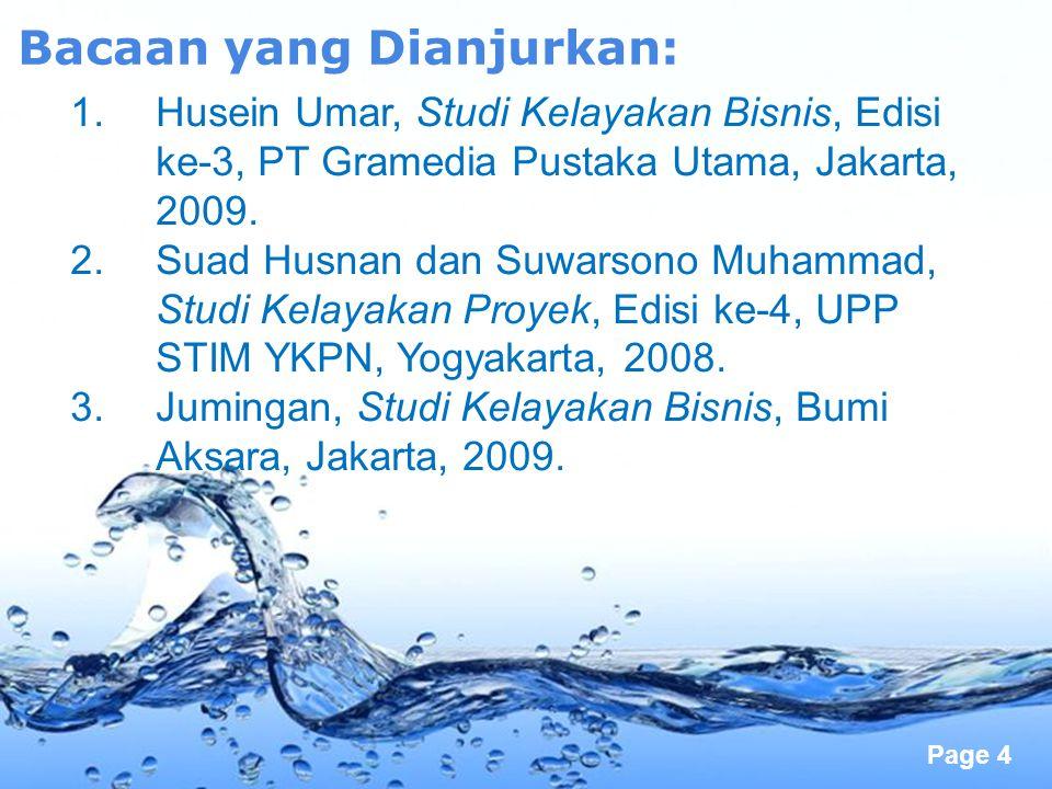Page 4 Bacaan yang Dianjurkan: 1.Husein Umar, Studi Kelayakan Bisnis, Edisi ke-3, PT Gramedia Pustaka Utama, Jakarta, 2009. 2.Suad Husnan dan Suwarson