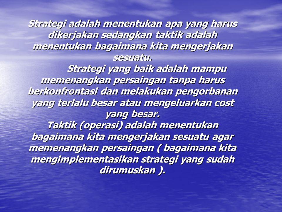 Strategi adalah menentukan apa yang harus dikerjakan sedangkan taktik adalah menentukan bagaimana kita mengerjakan sesuatu. Strategi yang baik adalah