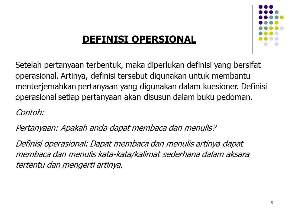 6 DEFINISI OPERSIONAL Setelah pertanyaan terbentuk, maka diperlukan definisi yang bersifat operasional.