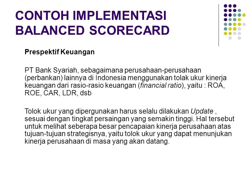 CONTOH IMPLEMENTASI BALANCED SCORECARD Prespektif Keuangan PT Bank Syariah, sebagaimana perusahaan-perusahaan (perbankan) lainnya di Indonesia menggun
