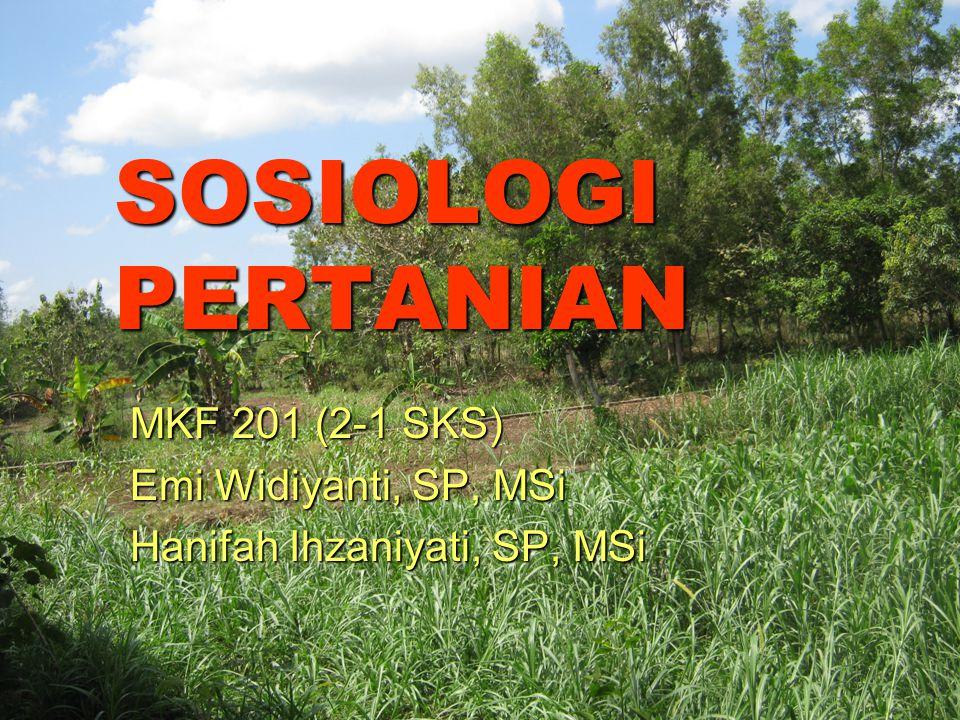 SOSIOLOGI PERTANIAN MKF 201 (2-1 SKS) Emi Widiyanti, SP, MSi Hanifah Ihzaniyati, SP, MSi