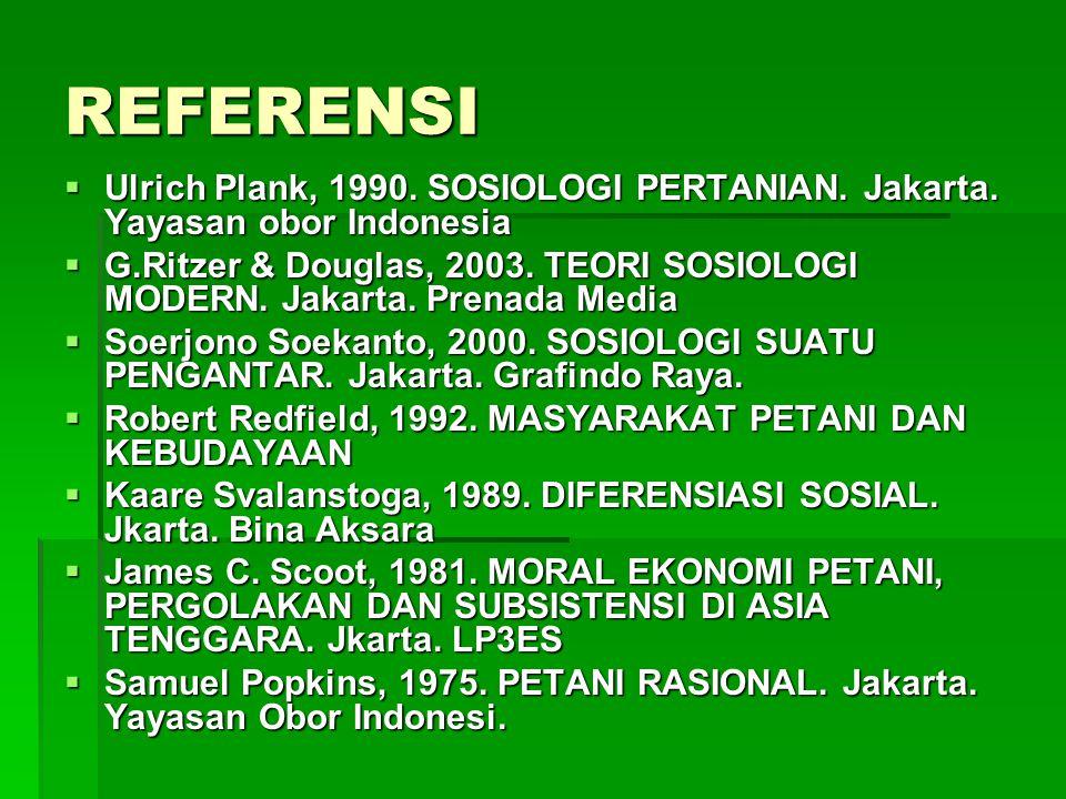 REFERENSI  Ulrich Plank, 1990. SOSIOLOGI PERTANIAN. Jakarta. Yayasan obor Indonesia  G.Ritzer & Douglas, 2003. TEORI SOSIOLOGI MODERN. Jakarta. Pren
