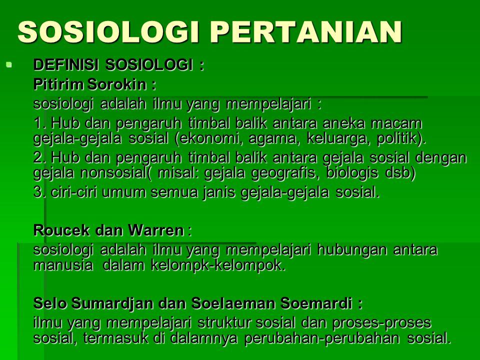 SOSIOLOGI PERTANIAN  DEFINISI SOSIOLOGI : Pitirim Sorokin : sosiologi adalah ilmu yang mempelajari : 1. Hub dan pengaruh timbal balik antara aneka ma