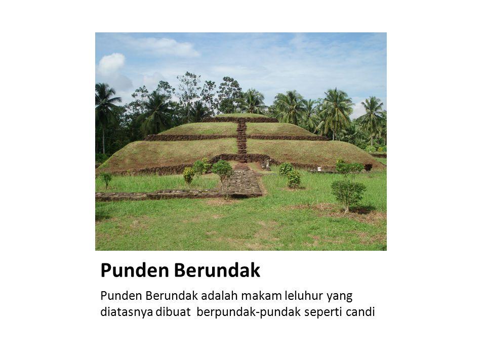 Punden Berundak Punden Berundak adalah makam leluhur yang diatasnya dibuat berpundak-pundak seperti candi