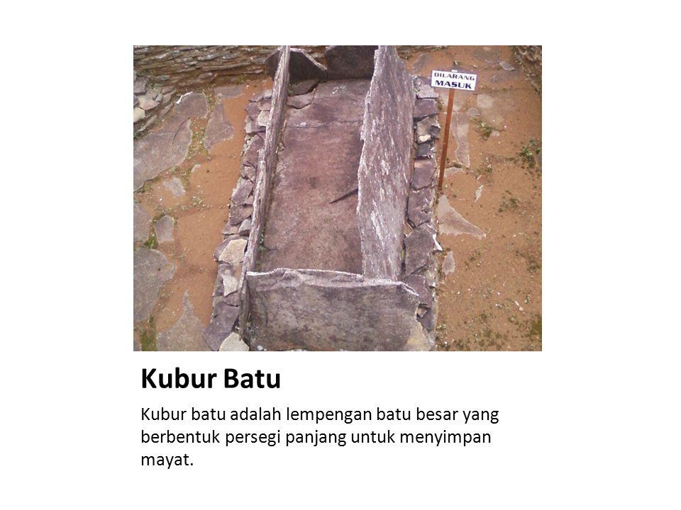 Kubur Batu Kubur batu adalah lempengan batu besar yang berbentuk persegi panjang untuk menyimpan mayat.