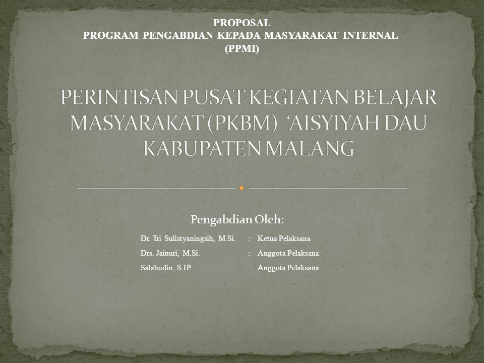 PROPOSAL PROGRAM PENGABDIAN KEPADA MASYARAKAT INTERNAL (PPMI) Dr. Tri Sulistyaningsih, M.Si.:Ketua Pelaksana Drs. Jainuri, M.Si.:Anggota Pelaksana Sal