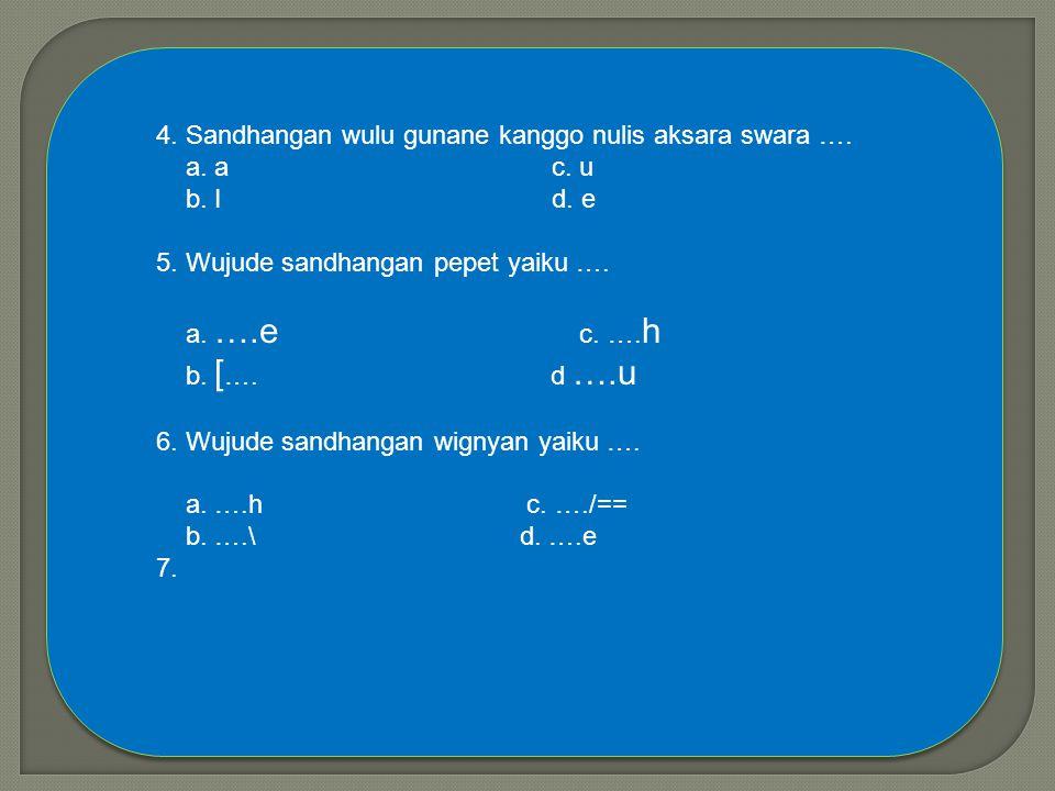 Miliha wangsulan a, b,c, utawa d minangka wangsulan kang bener! 1.Aksara Jawa legena yaiku aksara Jawa sing durung oleh …. a. Sandhangan c. rangkepan