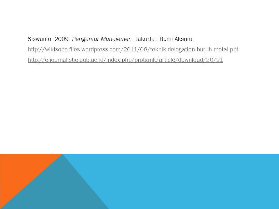 Siswanto. 2009. Pengantar Manajemen. Jakarta : Bumi Aksara.