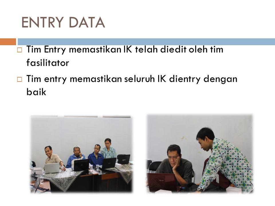 ENTRY DATA  Tim Entry memastikan IK telah diedit oleh tim fasilitator  Tim entry memastikan seluruh IK dientry dengan baik