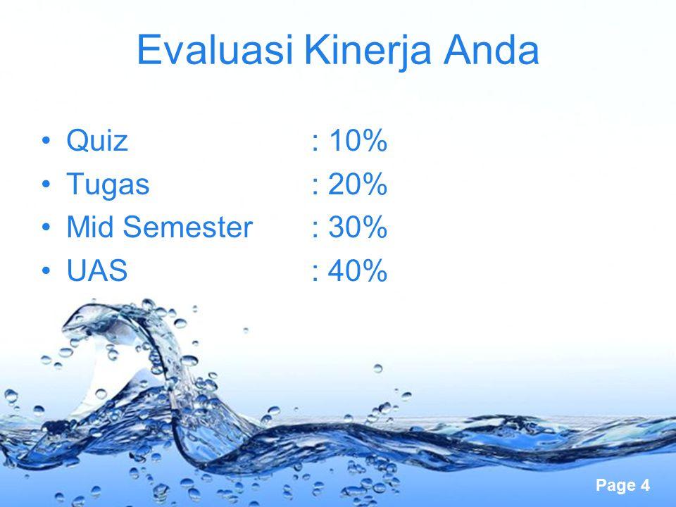 Page 4 Evaluasi Kinerja Anda Quiz: 10% Tugas: 20% Mid Semester: 30% UAS: 40%
