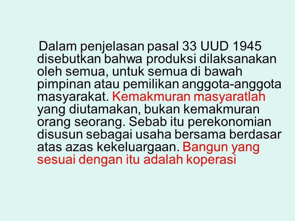 Dalam penjelasan pasal 33 UUD 1945 disebutkan bahwa produksi dilaksanakan oleh semua, untuk semua di bawah pimpinan atau pemilikan anggota-anggota masyarakat.