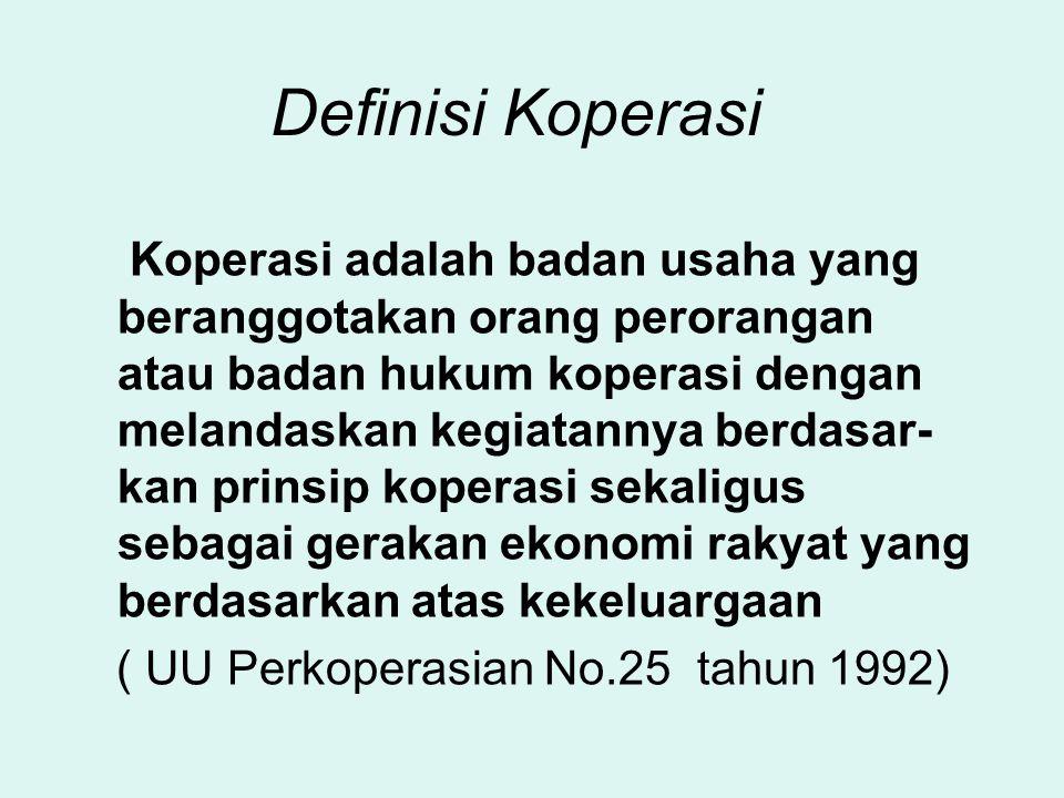 Koperasi adalah badan usaha yang beranggotakan orang perorangan atau badan hukum koperasi dengan melandaskan kegiatannya berdasar- kan prinsip koperasi sekaligus sebagai gerakan ekonomi rakyat yang berdasarkan atas kekeluargaan ( UU Perkoperasian No.25 tahun 1992) Definisi Koperasi