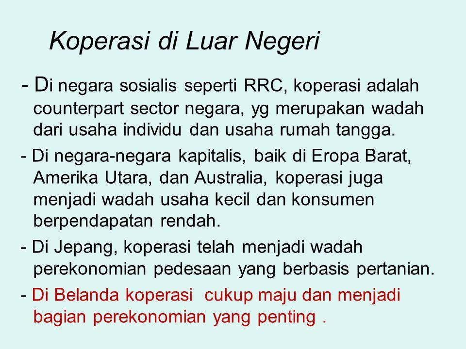 - D i negara sosialis seperti RRC, koperasi adalah counterpart sector negara, yg merupakan wadah dari usaha individu dan usaha rumah tangga.