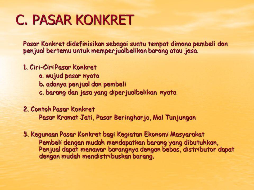 C. PASAR KONKRET Pasar Konkret didefinisikan sebagai suatu tempat dimana pembeli dan penjual bertemu untuk memperjualbelikan barang atau jasa. 1. Ciri