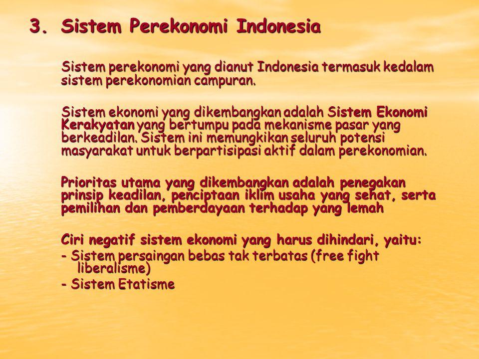 3.Sistem Perekonomi Indonesia Sistem perekonomi yang dianut Indonesia termasuk kedalam sistem perekonomian campuran. Sistem ekonomi yang dikembangkan
