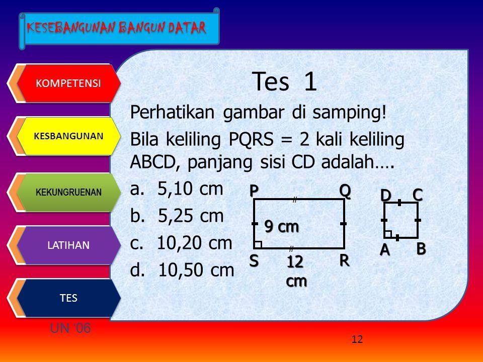 KOMPETENSI KESBANGUNAN KEKUNGRUENAN LATIHAN TES KESEBANGUNAN BANGUN DATAR KESEBANGUNAN BANGUN DATAR Latihan 3 Pada  ABC dan  KLM, AB = 12cm, BC=18cm,CA=27cm, MK=24, cmKL=36cm, dan LM=16cm.