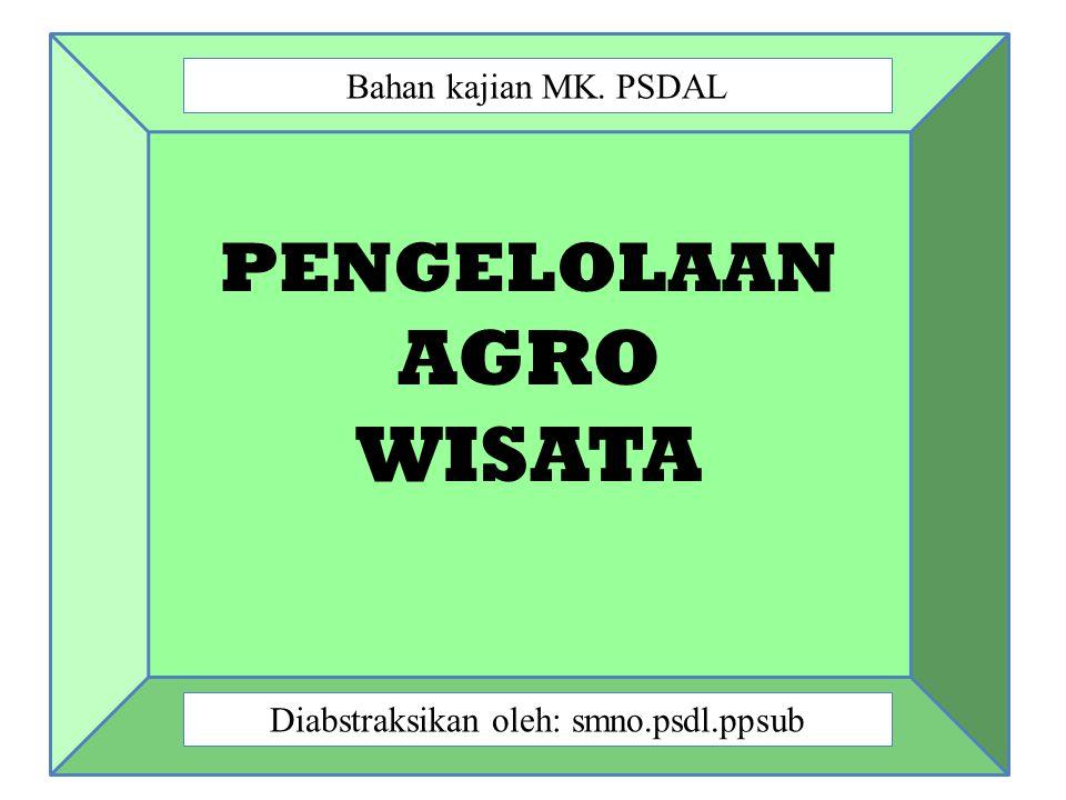 PENGELOLAAN AGRO WISATA Bahan kajian MK. PSDAL Diabstraksikan oleh: smno.psdl.ppsub