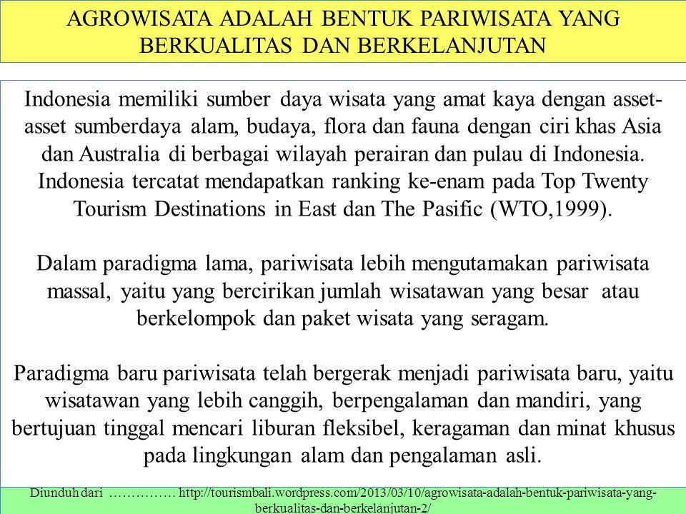 AGROWISATA ADALAH BENTUK PARIWISATA YANG BERKUALITAS DAN BERKELANJUTAN Indonesia memiliki sumber daya wisata yang amat kaya dengan asset- asset sumber