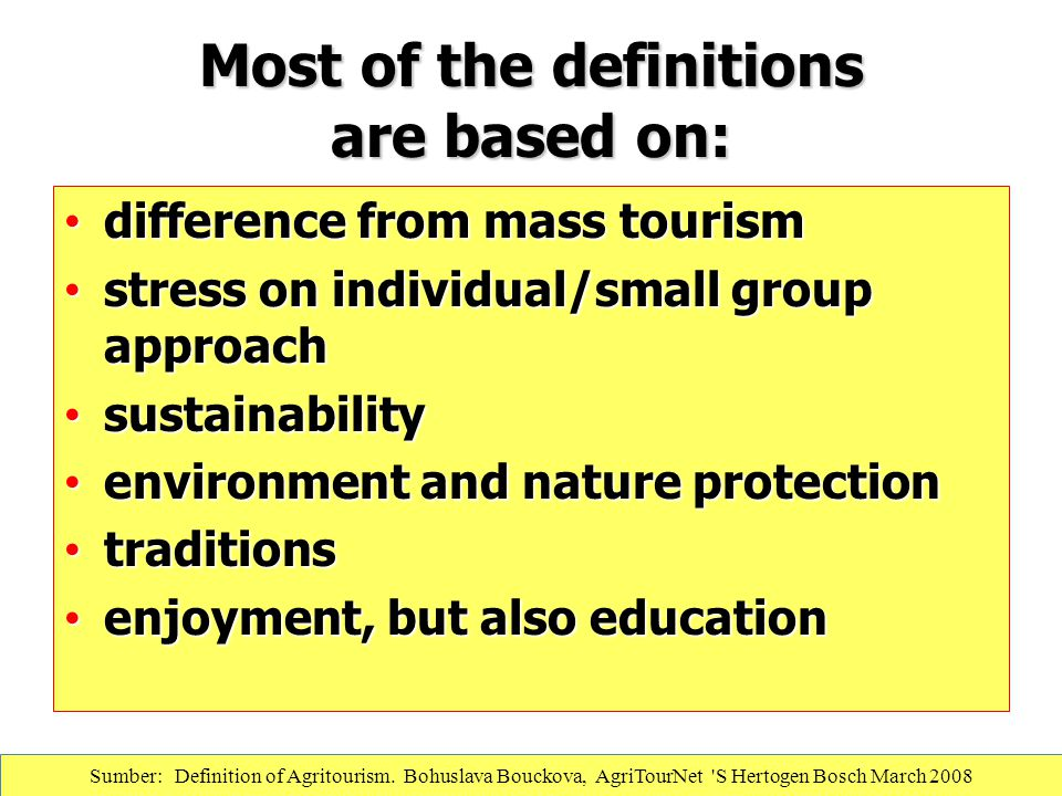Most of the definitions are based on: difference from mass tourism difference from mass tourism stress on individual/small group approach stress on in
