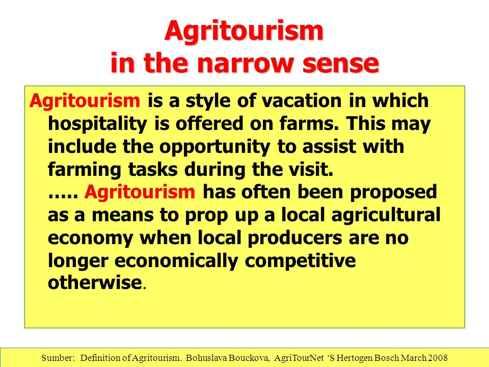 Agritourism in the narrow sense Agritourism is a style of vacation in which hospitality is offered on farms. This may include the opportunity to assis
