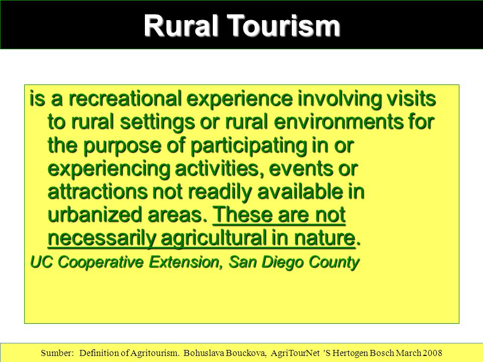 Rural Tourism is a recreational experience involving visits to rural settings or rural environments for the purpose of participating in or experiencin