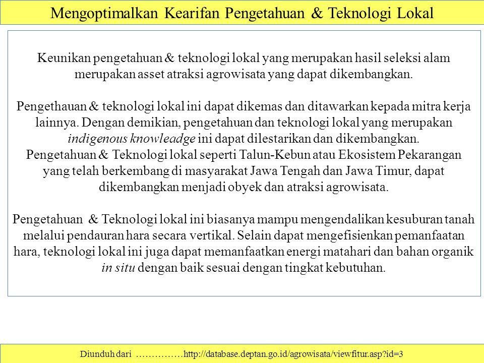 Mengoptimalkan Kearifan Pengetahuan & Teknologi Lokal Keunikan pengetahuan & teknologi lokal yang merupakan hasil seleksi alam merupakan asset atraksi