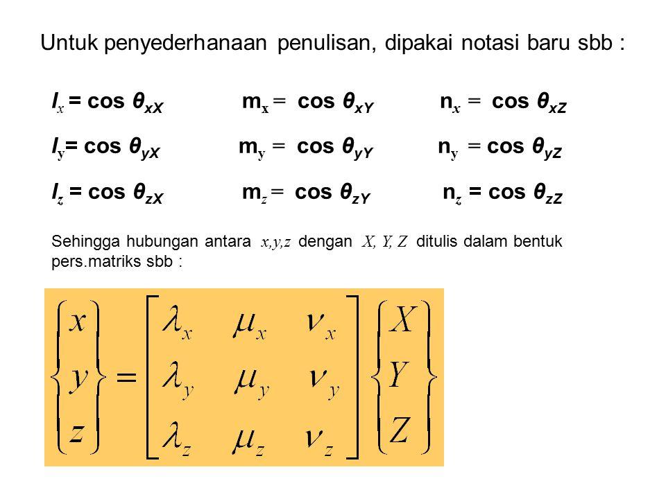 Untuk penyederhanaan penulisan, dipakai notasi baru sbb : l x = cos θ xX m x = cos θ xY n x = cos θ xZ l y = cos θ yX m y = cos θ yY n y = cos θ yZ l