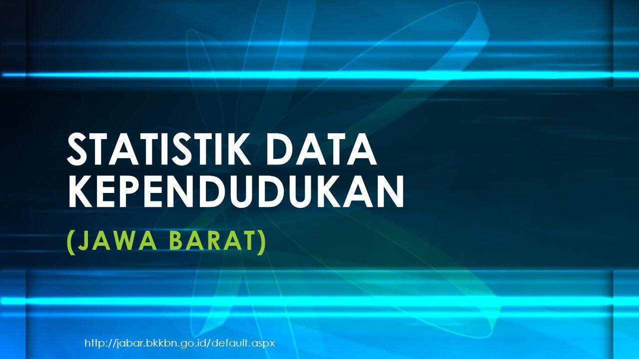 (JAWA BARAT) STATISTIK DATA KEPENDUDUKAN http://jabar.bkkbn.go.id/default.aspx