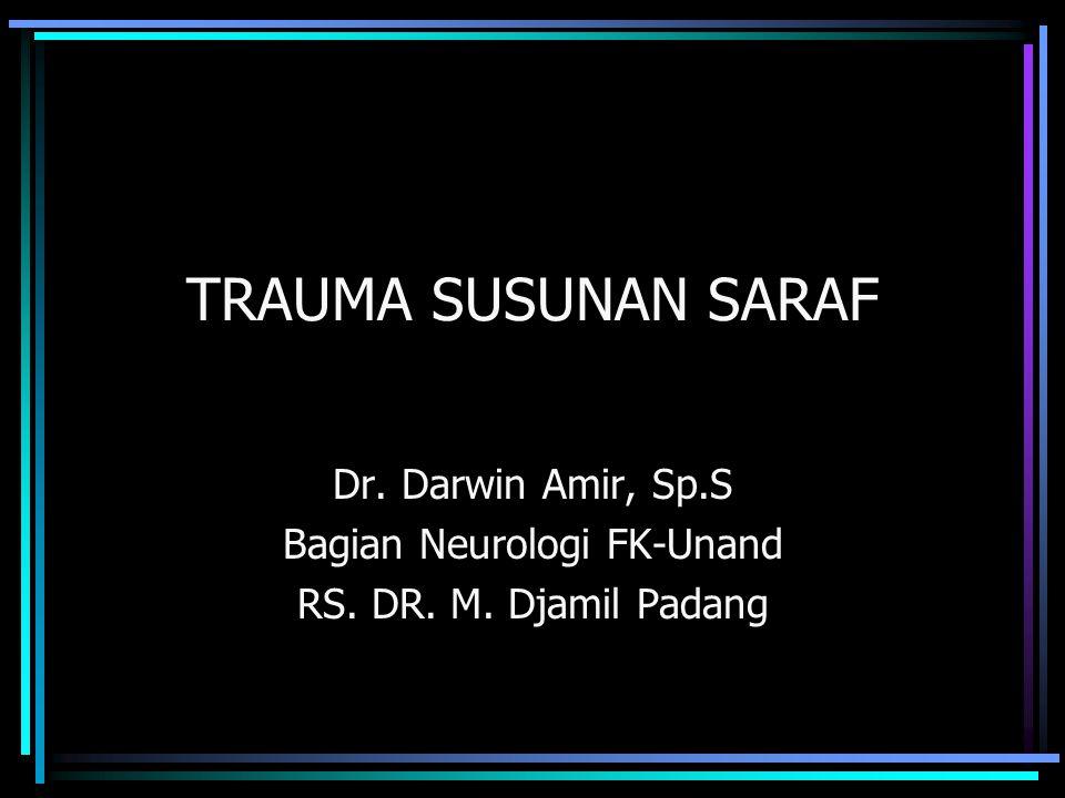TRAUMA SUSUNAN SARAF Dr. Darwin Amir, Sp.S Bagian Neurologi FK-Unand RS. DR. M. Djamil Padang