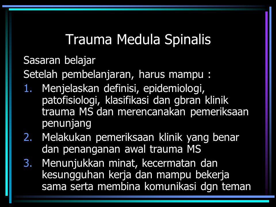 Anatomi dan fisiologi MS Klasifikasi trauma medula spinalis Patologi dan patofisiologi trauma Gbrn klinik trauma dari berbagai klasifikasi Langkah-langkah pemeriksaan dan tindakan untuk penyelamatan fungsi fisik dan jiwa penderita Merencanakan rujukan ISI dan URAIAN
